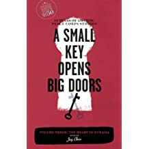 A Small Key Opens Big Doors: 50 Years of Amazing Peace Corps Stories: Volume Three: The Heart of Eurasia (Peace Corps at 50) (2011-10-04)
