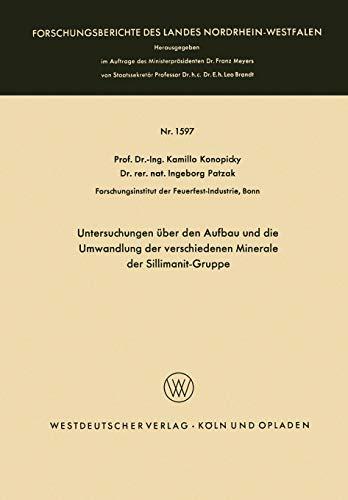Untersuchungen über den Aufbau und die Umwandlung der verschiedenen Minerale der Sillimanit-Gruppe (Forschungsberichte des Landes Nordrhein-Westfalen, Band 1597)