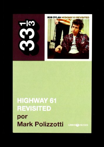 Highway 61 revisited. Bob Dylan (33 1/3 (discos Crudos)) por Mark Polizzotti