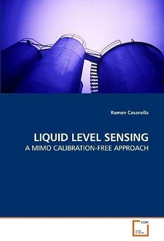 LIQUID LEVEL SENSING: A MIMO CALIBRATION-FREE APPROACH by Ramon Casanella (2010-03-18)