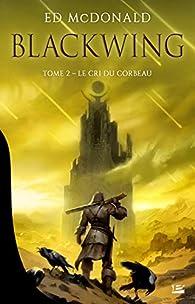 Blackwing, tome 2 : Le cri du corbeau par Ed McDonald