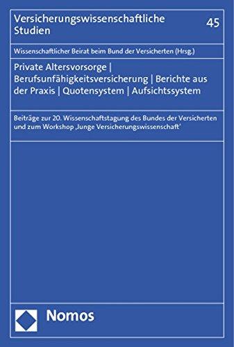 Private Altersvorsorge - Berufsunfähigkeitsversicherung - Berichte aus der Praxis - Quotensystem - Aufsichtssystem: Beiträge zur 20. ... Workshop ,Junge Versicherungswissenschaft'
