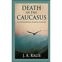 Death In The Caucasus: An International Suspense Thriller