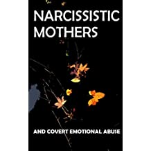 Narcissistic Mothers and Covert Emotional Abuse: For Adult Children of Narcissistic Parents (English Edition)