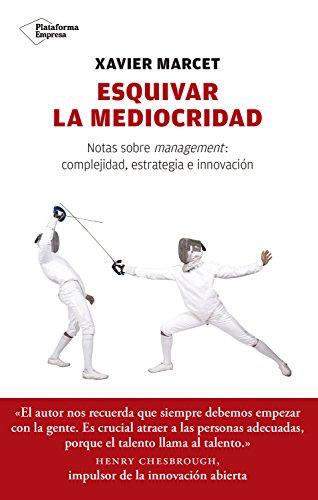 Esquivar la mediocridad: Notas sobre management: complejidad, estrategia e innovación por Xavier Marcet