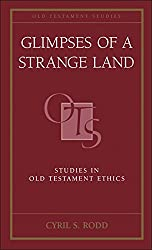 Glimpses of a Strange Land: Studies in Old Testament Ethics (Old Testament Studies)