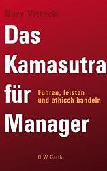 Das Kamasutra für Manager: Führen, leisten und ethisch handeln
