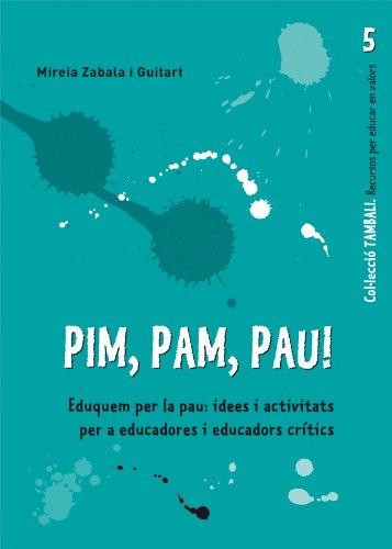 Pim, pam, pau: Eduquem per la pau: idees i activitats per a educadors ieducadors crítics (TAMBALI)