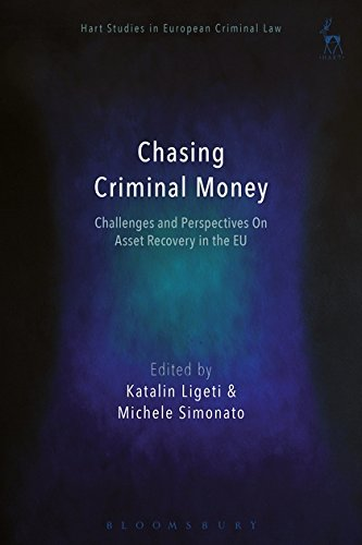 Chasing Criminal Money: Challenges and Perspectives on Asset Recovery in the EU (Hart Studies in European Criminal Law)