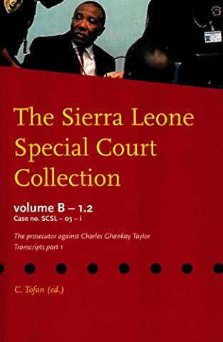 The Sierra Leone Special Court Collection: Volume B-1.2 Case No. SCSL-03-i: the Prosecutor Against Charles Ghankay Taylor, Transcripts Part