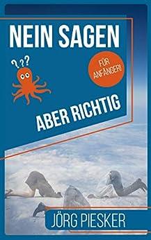 Nein Sagen - Aber richtig - Für Anfänger: Ratgeber (Jörg Piesker Ratgeber 2) von [Piesker, Jörg]
