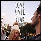 Love Over Fear (feat. Santiago Bucheli)
