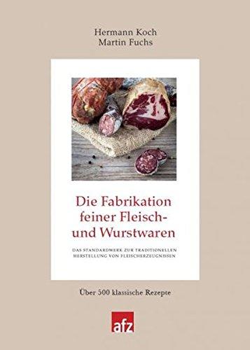 Die Fabrikation feiner Fleisch- und Wurstwaren (Produktionspraxis im Fleischerhandwerk)