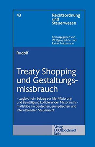 Treaty Shopping und Gestaltungsmissbrauch: zugleich ein Beitrag zur Identifizierung und Bewältigung kollidierender Missbrauchsmaßstäbe im deutschen, ... (Rechtsordnung und Steuerwesen, Nr. 45)