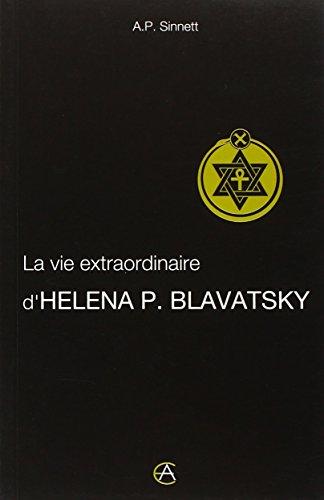 La Vie Extraordinaire d'Helena P. Blavatsky