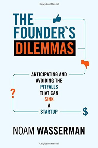 Founder's Dilemmas: Anticipating and Avoiding the Pitfalls That Can Sink a Startup (Kauffman Foundation Series on Innovation and Entrepreneurship)