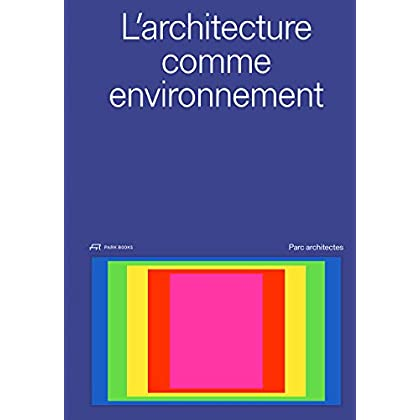 L'architecture Comme Environment: Parc Architectes