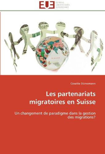Les partenariats migratoires en Suisse: Un changement de paradigme dans la gestion des migrations? (Omn.Univ.Europ.) par Cosette Stirnemann