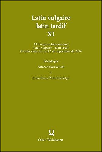 Latin vulgaire - latin tardif XI: Editado por Alfonso Garcia Leal & Clara Elena Prieto Entrialgo. XI Congreso Internacional sobre el Latin Vulgar y Tardio (Oviedo, 1-5 de septiembre de 2014).