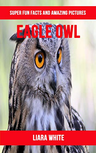 Eagle Owl: Super Fun Facts And Amazing Pictures (English Edition)