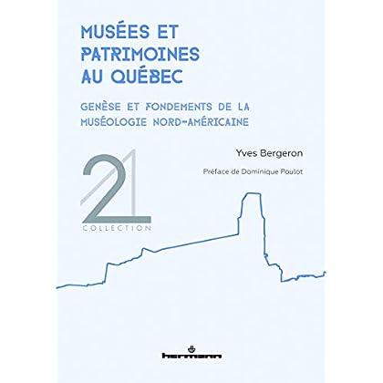 Musées et patrimoines au Québec: Genèse et fondements de la muséologie nord-américaine