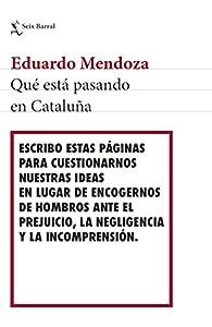 Qué está pasando en Cataluña par Eduardo Mendoza