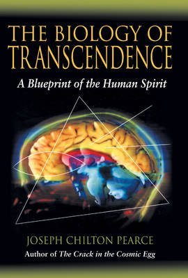 [The Biology of Transcendence: A Blueprint of the Human Spirit] (By: Joseph Chilton Pearce) [published: May, 2002]