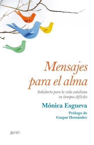 Mensajes para el alma: Sabiduría para la vida cotidiana en tiempos difíciles por Mónica Esgueva