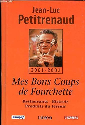 Mes bons coups de fourchette :Restaurants - Bistrots - Produits du terroir par Jean-Luc Petitrenaud