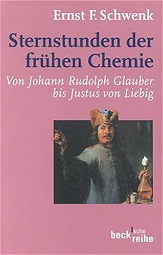 Sternstunden der frühen Chemie: Von Johann Rudolph Glauber bis Justus von Liebig