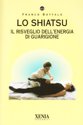 Lo shiatsu. Il risveglio dell'energia di guarigione