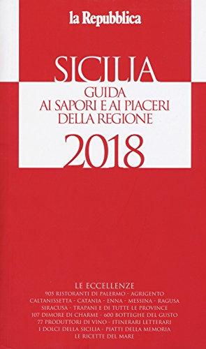 Sicilia. Guida ai sapori e ai piaceri della regione 2017-2018