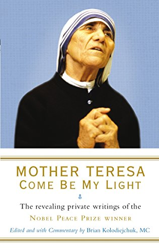 Mother Teresa: Come Be My Light: The revealing private writings of the Nobel Peace Prize winner por Brian Kolodiejchuk