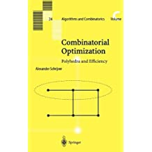 Combinatorial Optimization: Polyhedra and Efficiency (Algorithms and Combinatorics, Band 24)