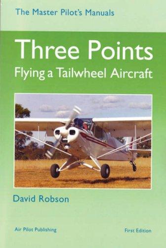 Three Points: Flying a Tailwheel Aircraft (Master Pilot's Manuals) por David Robson