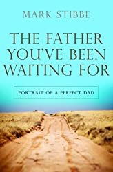 The Father You've Been Waiting For: Portrait of a Perfect Dad