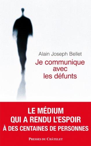 Je communique avec les défunts (Spiritualité) par Alain Joseph Bellet