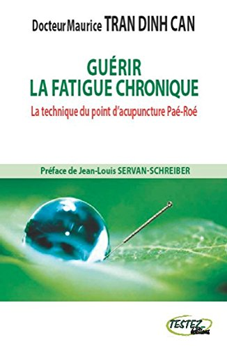 Guérir la fatigue chronique - La technique du point d'acupuncture Paé-Roé