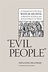 Evil People: A Comparative Study of Witch Hunts in Swabian Austria and the Electorate of Trier (Studies in Early Modern German History) by Johannes Dillinger (2009-08-13)