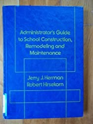 Administrator's guide to school construction, remodeling, and maintenance