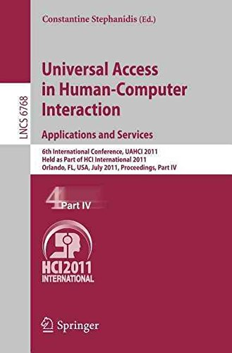 [(Universal Access in Human-Computer Interaction: Part IV : 6th International Conference, UAHCI 2011, Held as Part of HCI International 2011, Orlando, FL, USA, July 9-14, 2011, Proceedings)] [Edited by Constantine Stephanidis] published on (August, 2011)