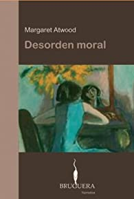 Desorden moral par Margaret Atwood
