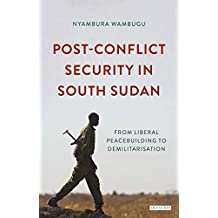 Post-Conflict Security in South Sudan (International Library of Afric)