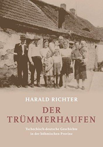 Der Trümmerhaufen: Tschechisch-deutsche Geschichte in der böhmischen Provinz
