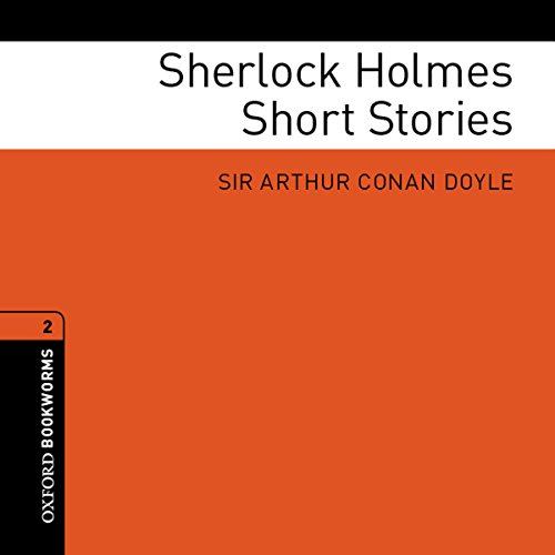 Sherlock Holmes Short Stories (Adaptations): Oxford Bookworms Library (Sherlock Holmes Short Stories)