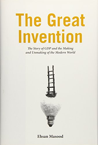The Great Invention – The Story of GDP and the Making and Unmaking of the Modern World por Ehsan Masood