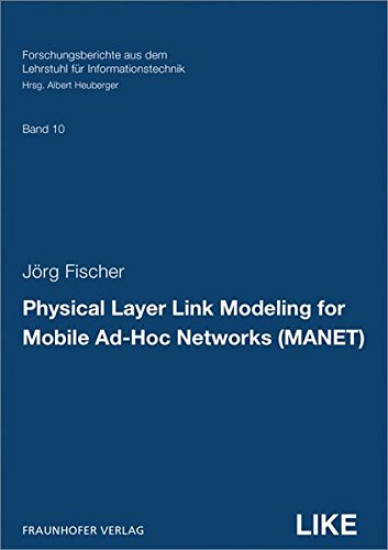 Physical Layer Link Modeling for Mobile Ad-Hoc Networks (MANET). (Forschungsberichte aus dem Lehrstuhl für Informationstechnik) (Mobile Ad-hoc-netzwerk)