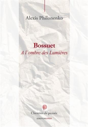 Bossuet, à l'ombre des Lumières par Alexis Philonenko