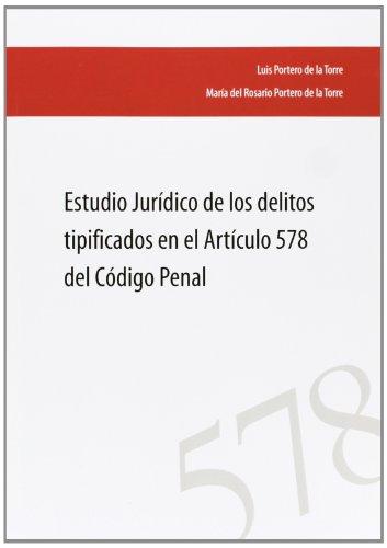 Estudio jurídico de los delitos tipificados en el Artículo 578 del Código Penal por Luís Portero De La Torre