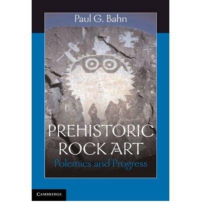 [( Prehistoric Rock Art: Polemics and Progress )] [by: Paul G. Bahn] [Jun-2010]